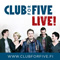 CLUB FOR FIVE LIVE!