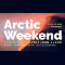 ARCTIC WEEKEND